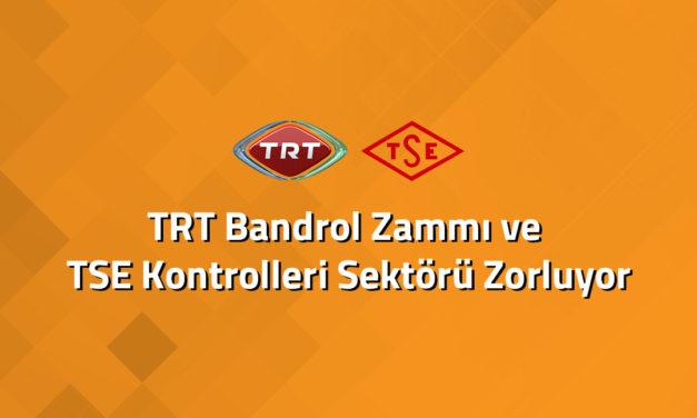 TRT Bandrol Zammı ve TSE Kontrolleri Sektörü Zorluyor